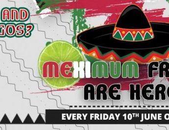 MEXIMUM Fridays - A Mexican Extravaganza